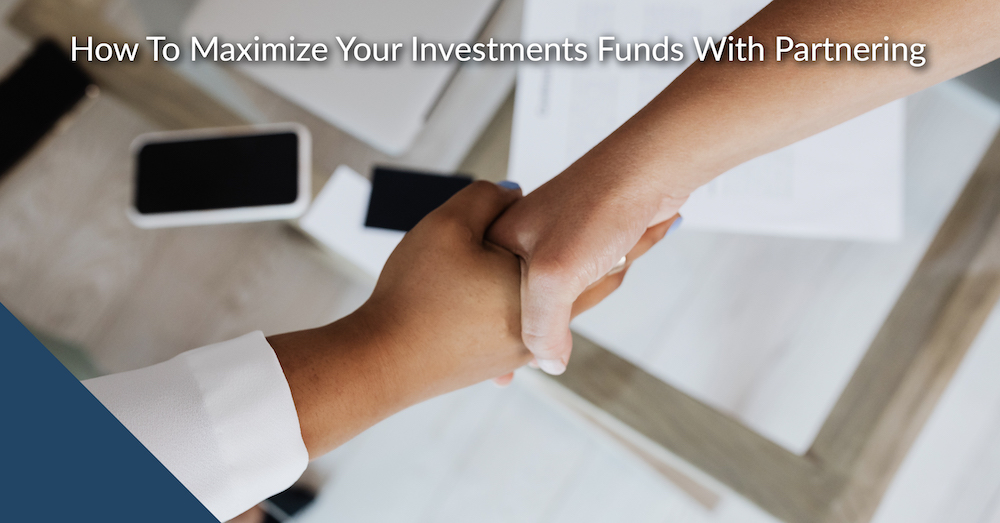 How To Maximize Your Investments Funds With Partnering