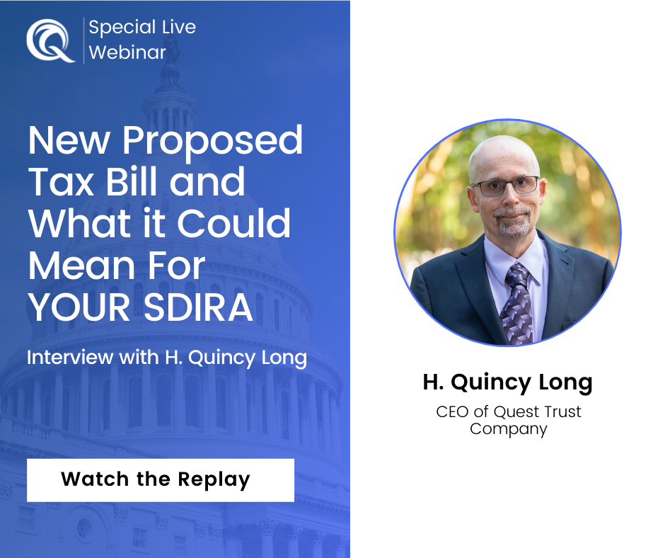 New Proposed Tax Bill and What it Could Mean For YOUR SDIRA – Interview with H. Quincy Long